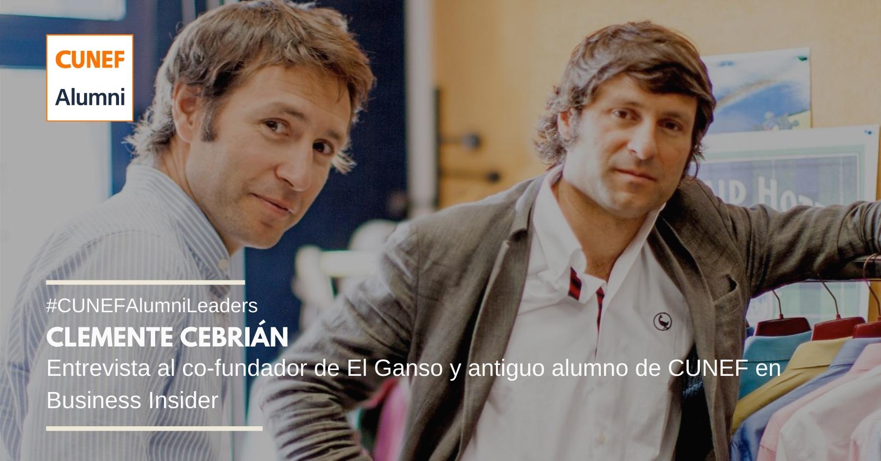 Clemente Cebrián, co-fundador de El Ganso, entrevistado en Business Insider - CUNEF Alumni