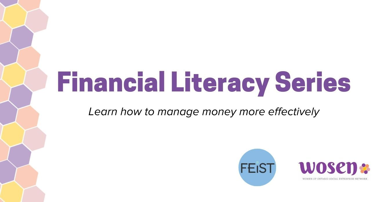Financial Literacy Workshop Series, presented by FEiST Kingston and the Women of Ontario Social Enterprise Network