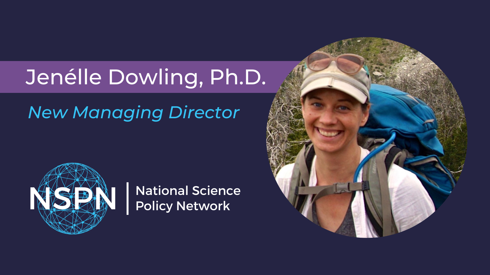Jenelle Dowling, Ph.D. New Managing Director. Logo for the National Science Policy Network, lower left. Headshot of Jenelle Dowling, right.